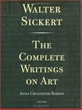 Walter Sickert : The Complete Writings on Art, Sickert, Walter, 0198172257