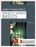 Adobe® Creative Suite 5 Projects Binder Basics, Keller, Debra, 1111532257