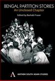 Bengal Partition Stories : An Unclosed Chapter, Fraser, Bashabi, 1843312255