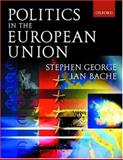 Politics in the European Union, George, Stephen and Bache, Ian, 019878225X