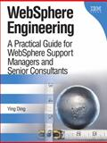 WebSphere Engineering : A Practical Guide for WebSphere Support Managers and Senior Consultants, Ding, Ying, 0137142250