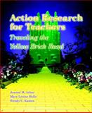 Action Research for Teachers : Traveling the Yellow Brick Road, Arhar, Joanne M. and Holly, Mary Louise, 0137692250