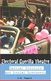 Electoral Guerrilla Theatre : Radical Ridicule and Social Movements, Bogad, L. M., 0415332257