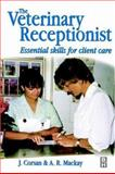 Veterinary Receptionist : Essential Skills for Client Care, Corsan, John and Mackay, Adrian R., 0750642254