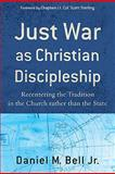 Just War As Christian Discipleship : Recentering the Tradition in the Church Rather Than the State, Bell, Daniel M., Jr., 1587432250