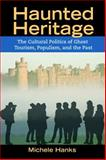 Haunted Heritage : The Cultural Politics of Ghost Tourism, Populism, and the Past, Hanks, Michele, 1611322251