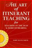 The Art of Itinerant Teaching : For Teachers of the Deaf and Hard of Hearing, Smith, Mary D., 1884362257