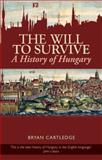 The Will to Survive : A History of Hungary, Cartledge, Bryan, 0231702256