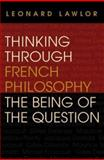Thinking Through French Philosophy : The Being of the Question, Lawlor, Leonard, 0253342252