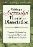 Writing a Successful Thesis or Dissertation : Tips and Strategies for Students in the Social and Behavioral Sciences, Irby, Beverly J. and Lunenburg, Fred C., 141294225X