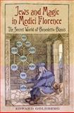 Jews and Magic in Medici Florence : The Secret World of Benedetto Blanis, University of Toronto Press, 1442642254