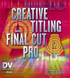 Creative Titling with Final Cut Pro, Morgan, Diannah, 1578202256