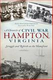 A Chronicle of Civil War Hampton, Virginia, Alice Erickson, 1626192251