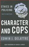Character and Cops : Ethics in Policing, Delattre, Edwin J. and Bores, David R., 0844772259
