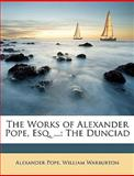 The Works of Alexander Pope, Esq, Alexander Pope and William Warburton, 1147782253