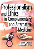 Professionalism and Ethics in Complementary and Alternative Medicine, Crellin, John K. and Ania, Fernando, 0789012251