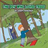 The Boy Who Loved Trees, Joseph Monaghan, 1481782258