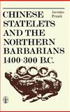 Chinese Statelets and the Northern Barbarians in the Period 1400-300 B. C., Prusek, Jaroslav, 902770225X