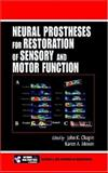 Neural Prostheses for Restoration of Sensory and Motor Function, Chapin, John K. and Moxon, Karen A., 0849322251