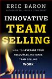 Innovative Team Selling, Eric R. Baron, 1118502256