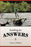 Looking for Answers, Verna J. Pollock, 1462722253