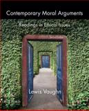 Contemporary Moral Arguments : Readings in Ethical Issues, Vaughn, Lewis, 0199922268