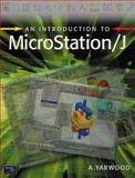 Introduction to Microstation J, Yarwood, Alf, 058243226X