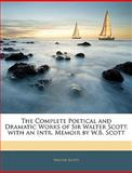 The Complete Poetical and Dramatic Works of Sir Walter Scott, Walter Scott, 1144682266