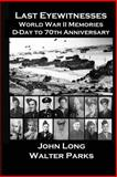 Last Eyewitnesses, World War II Memories, John Long and Walter Parks, 1499102267