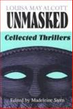 Louisa May Alcott Unmasked : Collected Thrillers, Alcott, Louisa May, 1555532268