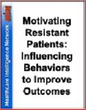Motivating Resistant Patients : Influencing Behaviors to Improve Outcomes, Botelho, Richard J. and Citrin, Richard, 1933402261