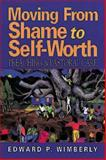 Moving from Shame to Self-Worth, Edward P. Wimberly, 0687082269