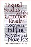 Textual Studies and the Common Reader : Essays on Editing Novels and Novelists, , 0820322261