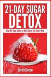 21-Day Sugar Detox: Step-By-Step Guide to Quit Sugar the Smart Way, Sarah Green, 1497592267