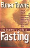The Beginner's Guide to Fasting, Towns, Elmer L., 1569552266