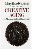 Creative Aging a Meaning Making Perspective, Carlsen, Mary B., 039370226X