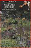 Wall, Water, and Woodland Gardens, Gertrude Jekyll, 090746226X