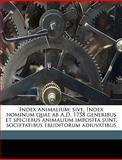Index Animalium; Sive, Index Nominum Quae Ab a D 1758 Generibus et Speciebus Animalium Imposita Sunt, Societatibus Eruditorum Adiuvatibus, Charles Davies Sherborn, 1149852267