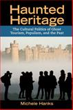 Haunted Heritage : The Cultural Politics of Ghost Tourism, Populism, and the Past, Hanks, Michele, 161132226X
