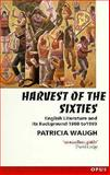 Harvest of the Sixties : English Literature and Its Background 1960 to 1990, Waugh, Patricia, 0192892266