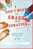 I Don't Mean to Smash Your Tomatoes, Honey!, BerNadette Lawson-Williams and Sherice Dowling, 059568226X