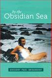 By the Obsidian Sea, Gregory Paul Broadbent, 1493132261