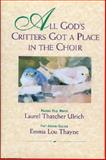 All God's Critters Got a Place in the Choir, Ulrich, Laurel Thatcher and Thayne, Emma Lou, 1562362267