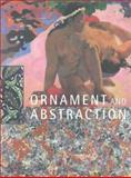 Ornament and Abstraction : The Dialogue Between Non Western, Modern and Contemporary Art, , 0300092261