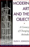 Modern Art and the Object : A Century of Changing Attitudes, Johnson, Ellen H., 0064302261