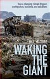Waking the Giant : How a Changing Climate Triggers Earthquakes, Tsunamis, and Volcanoes, McGuire, Bill, 0199592268