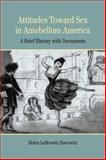 Attitudes Toward Sex in Antebellum America : A Brief History with Documents, Horowitz, Helen Lefkowitz, 0312412266