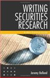 Writing Securities Research : A Best Practice Guide, Bolland, Jeremy, 0470822260