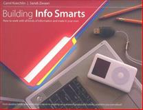 Building Info Smarts : How to Work with All Kinds of Information and Make It Your Own, Koechlin, Carol and Zwaan, Sandi, 1551382261