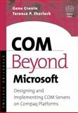 COM Beyond Microsoft : Designing and Implementing COM Servers on Compaq Platforms, Cronin, Gene and Sherlock, Terence P., 1555582265